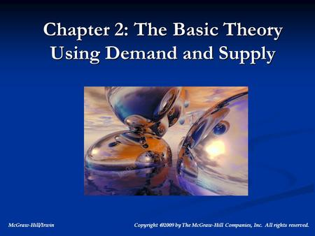McGraw-Hill/Irwin Copyright  2009 by The McGraw-Hill Companies, Inc. All rights reserved. Chapter 2: The Basic Theory Using Demand and Supply.