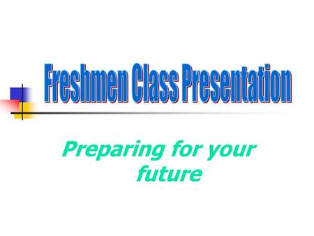 Preparing for your future. Provide relevant information about: High School Planning Graduation Requirements Graduation Project Grades Future educational/employment.
