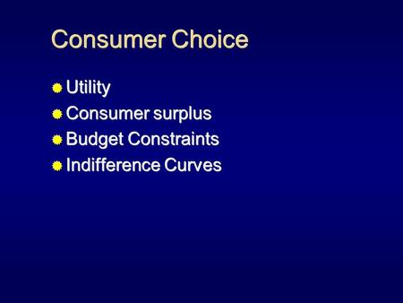 Consumer Choice  Utility  Consumer surplus  Budget Constraints  Indifference Curves  Utility  Consumer surplus  Budget Constraints  Indifference.