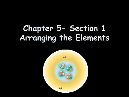 Chapter 5- Section 1 Arranging the Elements. A Russian chemist named Dmitri Mendeleev was the first person to determine a pattern for the elements.