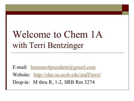 Welcome to Chem 1A with Terri Bentzinger   Website: