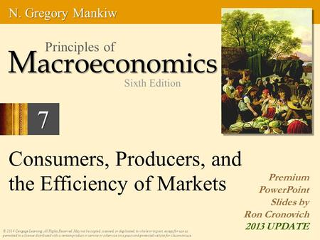 7 Consumers, Producers, and the Efficiency of Markets © 2014 Cengage Learning. All Rights Reserved. May not be copied, scanned, or duplicated, in whole.