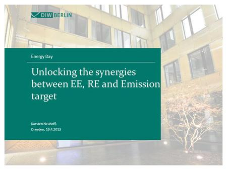 Unlocking the synergies between EE, RE and Emission target Energy Day Karsten Neuhoff, Dresden, 19.4.2013.