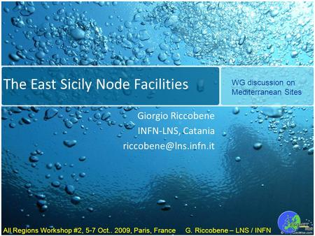 All Regions Workshop #2, 5-7 Oct.. 2009, Paris, France G. Riccobene – LNS / INFN The East Sicily Node Facilities Giorgio Riccobene INFN-LNS, Catania