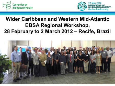 Wider Caribbean and Western Mid-Atlantic EBSA Regional Workshop, 28 February to 2 March 2012 – Recife, Brazil.