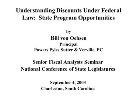 Understanding Discounts Under Federal Law: State Program Opportunities by B ill von Oehsen Principal Powers Pyles Sutter & Verville, PC Senior Fiscal Analysts.