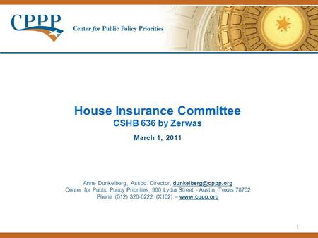 1 House Insurance Committee CSHB 636 by Zerwas March 1, 2011 Anne Dunkelberg, Assoc. Director, Center for Public Policy Priorities,