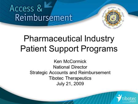 For Internal Use Only Not to be shared with customers Pharmaceutical Industry Patient Support Programs Ken McCormick National Director Strategic Accounts.