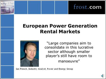 "European Power Generation Rental Markets ""Large companies aim to consolidate in this lucrative sector although smaller player's still have room to manoeuvre"""