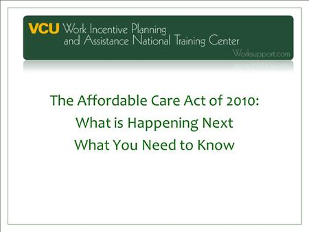 The Affordable Care Act of 2010: What is Happening Next What You Need to Know.