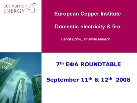 Benoît Dôme, Jonathan Manson European Copper Institute Domestic electricity & fire 7 th EΦA ROUNDTABLE September 11 th & 12 th 2008.