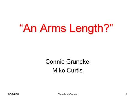 "07/24/08Residents Voice1 ""An Arms Length?"" Connie Grundke Mike Curtis."