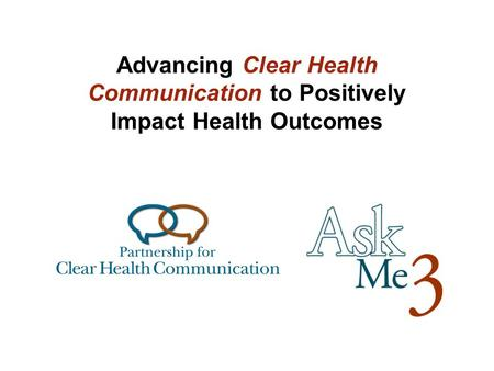 Advancing Clear Health Communication to Positively Impact Health Outcomes.