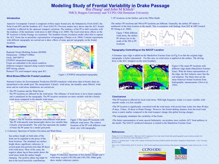 Modeling Study of Frontal Variability in Drake Passage Bin Zhang 1 and John M Klinck 2 Model Description Regional Ocean Modeling System (ROMS) Dimensions:
