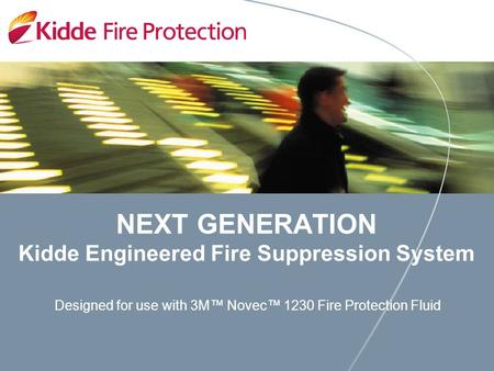 NEXT GENERATION Kidde Engineered Fire Suppression System Designed for use with 3M™ Novec™ 1230 Fire Protection Fluid.