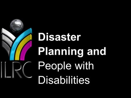 Healthy people/Healthy communities Disaster Planning and People with Disabilities.