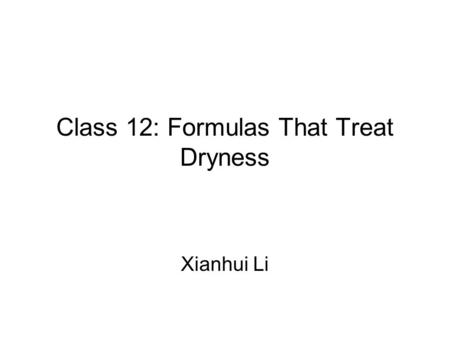 Class 12: Formulas That Treat Dryness Xianhui Li.