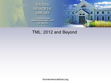 TML: 2012 and Beyond thomasmemoriallibrary.org. TML: 2012 and Beyond thomasmemoriallibrary.org Thomas Memorial Library Library Improvement Program An.