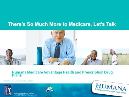 There's So Much More to Medicare, Let's Talk Humana Medicare Advantage Health and Prescription Drug Plans M0006_GH210S6RR KC0906.