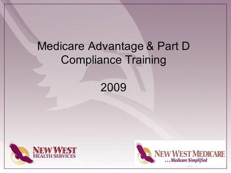 Medicare Advantage & Part D Compliance Training 2009.