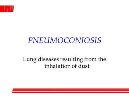 PNEUMOCONIOSIS Lung diseases resulting from the inhalation of dust.