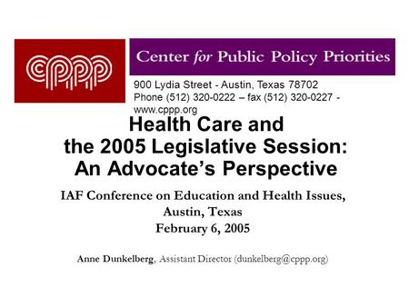 Health Care and the 2005 Legislative Session: An Advocate's Perspective IAF Conference on Education and Health Issues, Austin, Texas February 6, 2005 Anne.