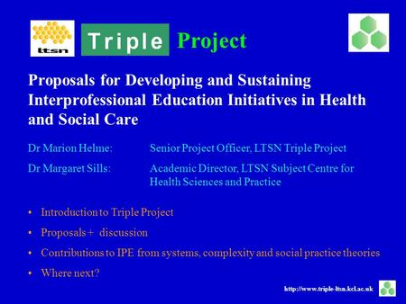 Project  Dr Marion Helme: Senior Project Officer, LTSN Triple Project Dr Margaret Sills: Academic Director, LTSN Subject.