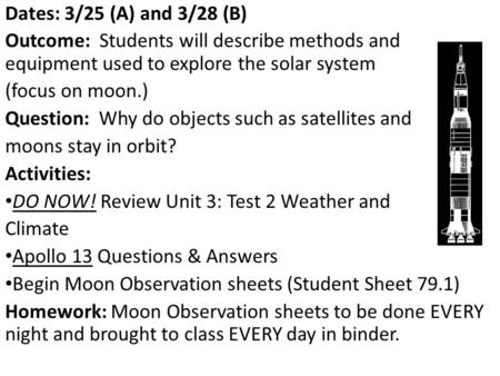 Dates: 3/25 (A) and 3/28 (B) Outcome: Students will describe methods and equipment used to explore the solar system (focus on moon.) Question: Why do objects.
