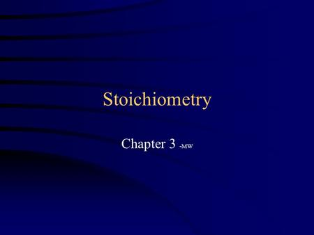Stoichiometry Chapter 3 -MW. What Is Stoich? Stoichiometry is the study of reactions:  Why do reactions occur?  How fast do they proceed?  What intermediary.