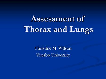 Assessment of Thorax and Lungs Christine M. Wilson Viterbo University.