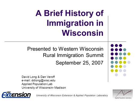A Brief History of Immigration in Wisconsin Presented to Western Wisconsin Rural Immigration Summit September 25, 2007 University of Wisconsin Extension.