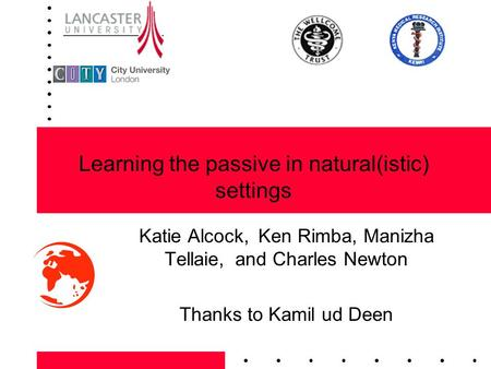 Learning the passive in natural(istic) settings Katie Alcock, Ken Rimba, Manizha Tellaie, and Charles Newton Thanks to Kamil ud Deen.