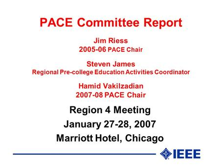 PACE Committee Report Jim Riess 2005-06 PACE Chair Steven James Regional Pre-college Education Activities Coordinator Hamid Vakilzadian 2007-08 PACE Chair.
