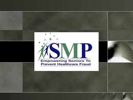 SMP: Senior Medicare Patrol – Medicare fraud prevention program 1997: Senator Tom Harkin had an idea… Today: nationwide program in 50 states, DC, & U.S.