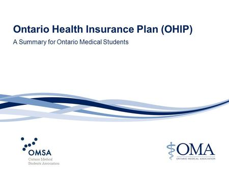 A Summary for Ontario Medical Students Ontario Health Insurance Plan (OHIP)