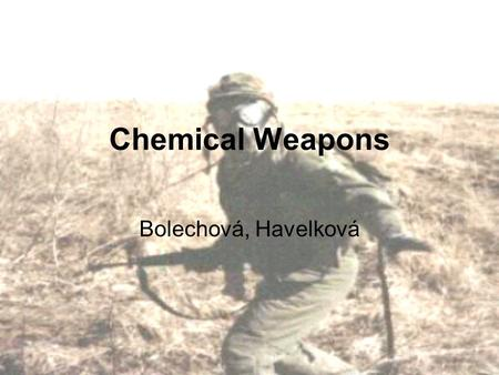 Chemical Weapons Bolechová, Havelková. Types of Chemical Weapons Nerve Agents Blister Agents Blood Agents Choking Agents Incapacitating Agents.