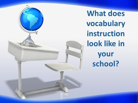 What does vocabulary instruction look like in your school?