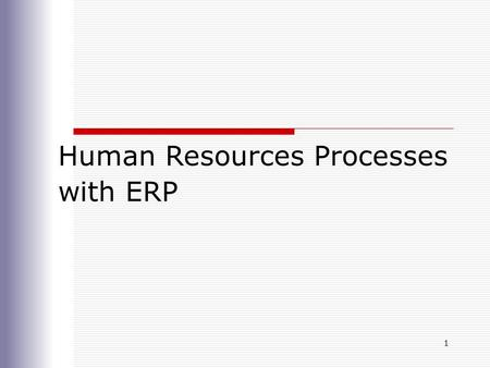 1 Human Resources Processes with ERP. Concepts in Enterprise Resource Planning, Second Edition 2 Chapter Objectives  Explain why the Human Resources.