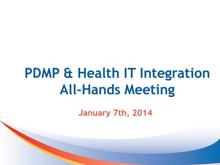 PDMP & Health IT Integration All-Hands Meeting January 7th, 2014.