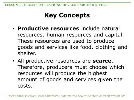 Key Concepts Productive resources include natural resources, human resources and capital. These resources are used to produce goods and services like food,