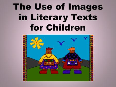 The Use of Images in Literary Texts for Children.