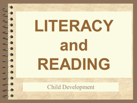 LITERACY and READING Child Development.