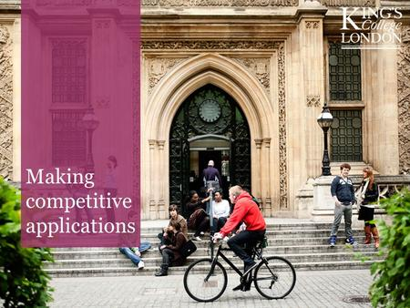 Making competitive applications. How about King's? King's offers over 140 courses We receive over 40,000 applications 50% are for nine programmes 70%