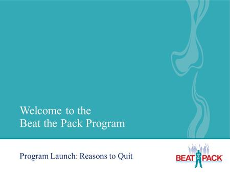 Welcome to the Beat the Pack Program Program Launch: Reasons to Quit.