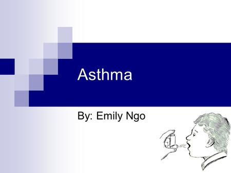 Asthma By: Emily Ngo. Asthma Background Asthma is a chronic disease that affects up to 150 million people in the world Asthma is an inflammatory disease.