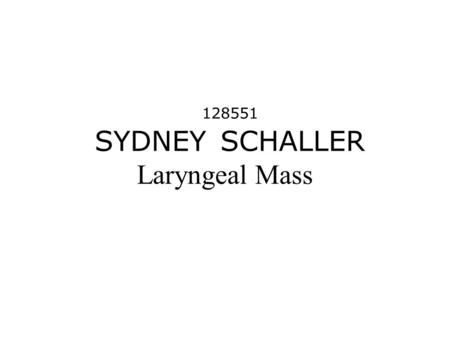 128551 SYDNEY SCHALLER Laryngeal Mass. History Sydney is a nine year old female spayed Schnauzer/Poodle Mix. She has a history of chronic bronchitis and.
