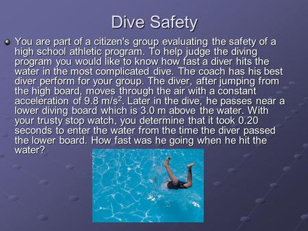 Dive Safety You are part of a citizen's group evaluating the safety of a high school athletic program. To help judge the diving program you would like.