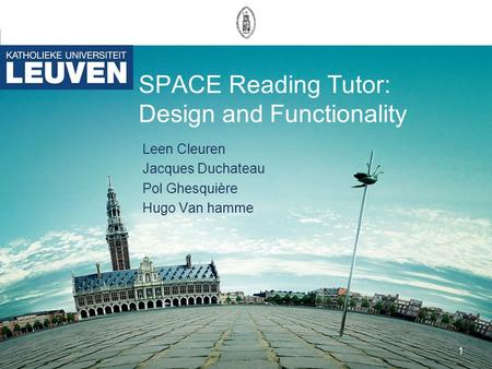 1 SPACE Reading Tutor: Design and Functionality Leen Cleuren Jacques Duchateau Pol Ghesquière Hugo Van hamme.