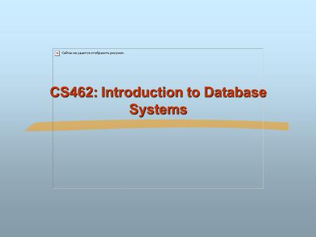 CS462: Introduction to Database Systems. ©Silberschatz, Korth and Sudarshan1.2Database System Concepts Course Information Instructor  Kyoung-Don (KD)
