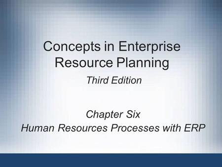 Concepts in Enterprise Resource Planning Third Edition Chapter Six Human Resources Processes with ERP.